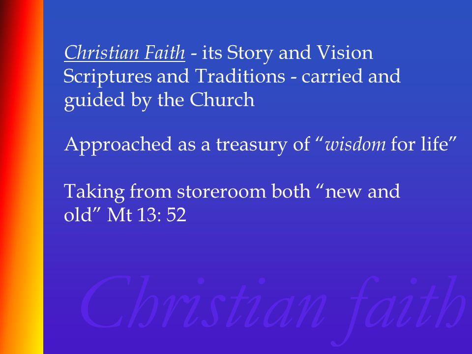 """Christian Faith - its Story and Vision Scriptures and Traditions - carried and guided by the Church Christian faith Approached as a treasury of """" wisd"""