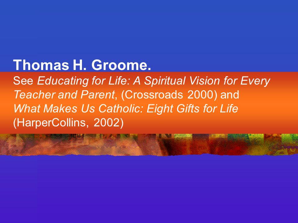 Thomas H. Groome.