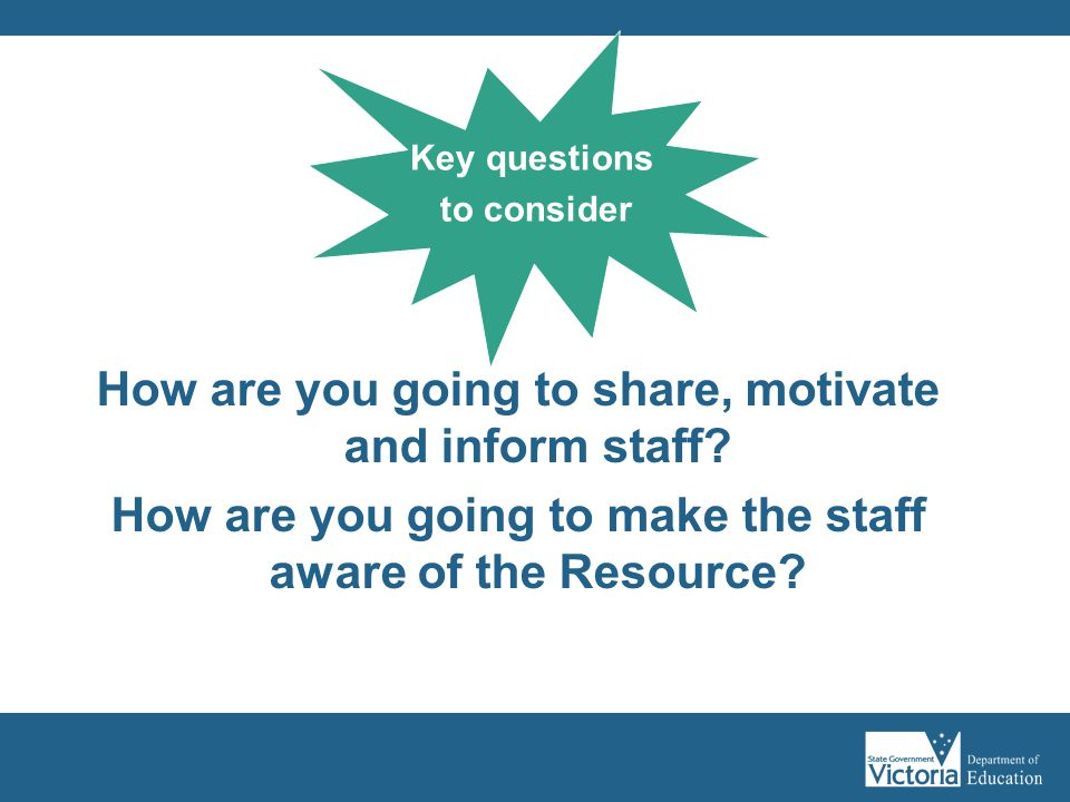 How are you going to share, motivate and inform staff.