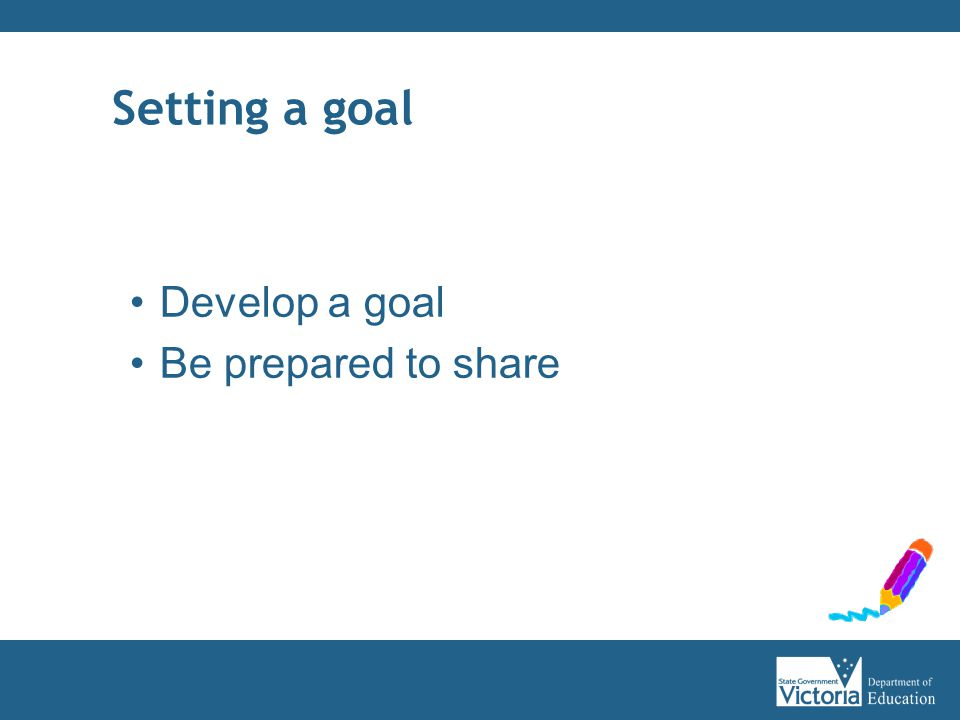 Develop a goal Be prepared to share Setting a goal