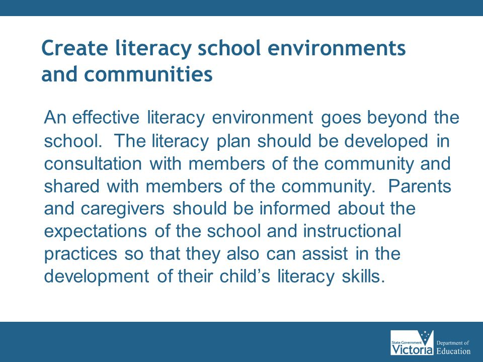 Create literacy school environments and communities An effective literacy environment goes beyond the school.