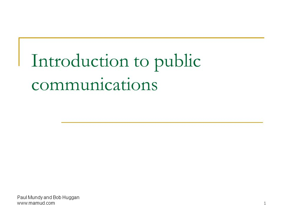 Paul Mundy and Bob Huggan www.mamud.com 1 Introduction to public communications