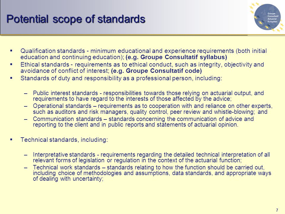 7 Potential scope of standards  Qualification standards - minimum educational and experience requirements (both initial education and continuing education); (e.g.