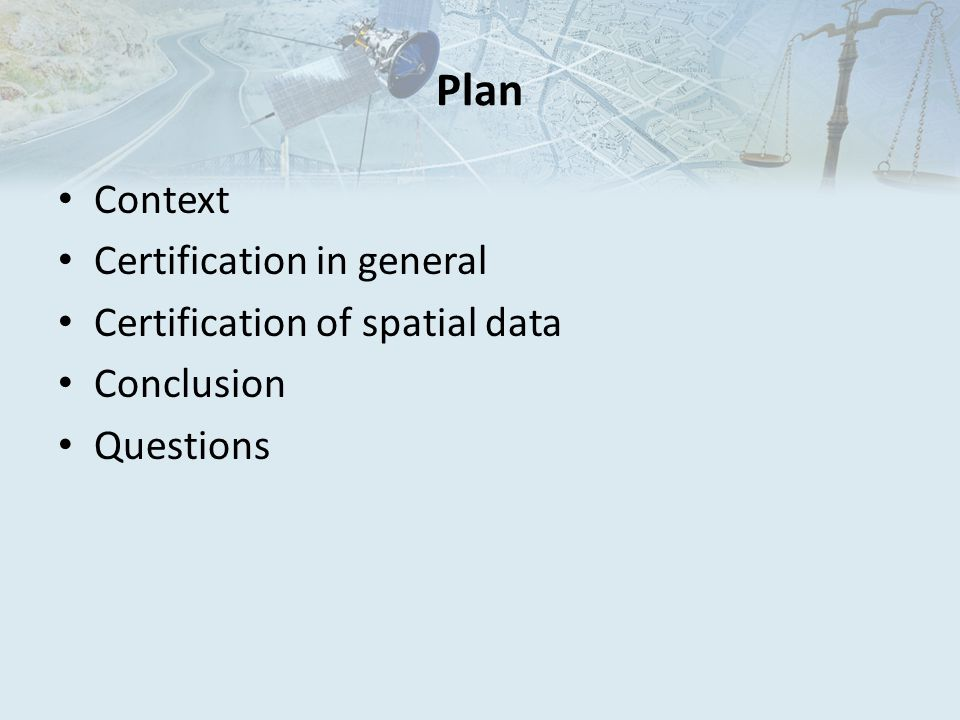 Plan Context Certification in general Certification of spatial data Conclusion Questions