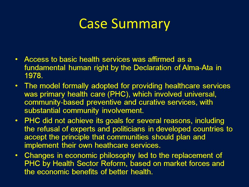 Case Summary Access to basic health services was affirmed as a fundamental human right by the Declaration of Alma-Ata in 1978. The model formally adop