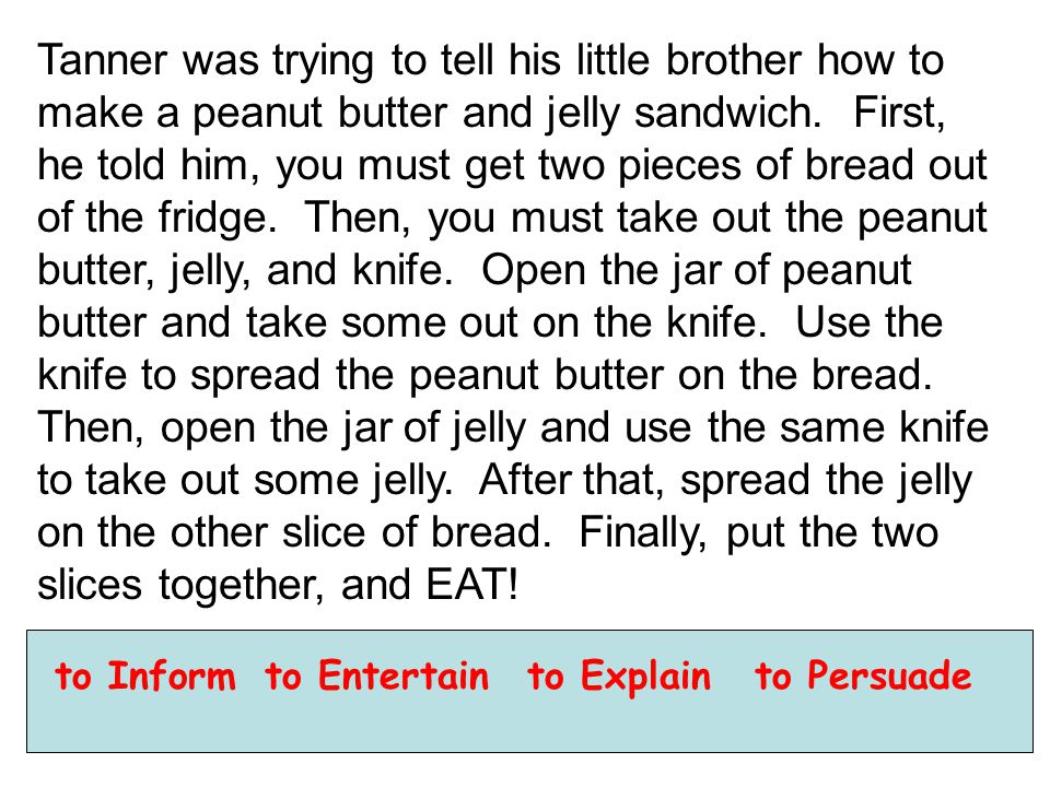 Tanner was trying to tell his little brother how to make a peanut butter and jelly sandwich.