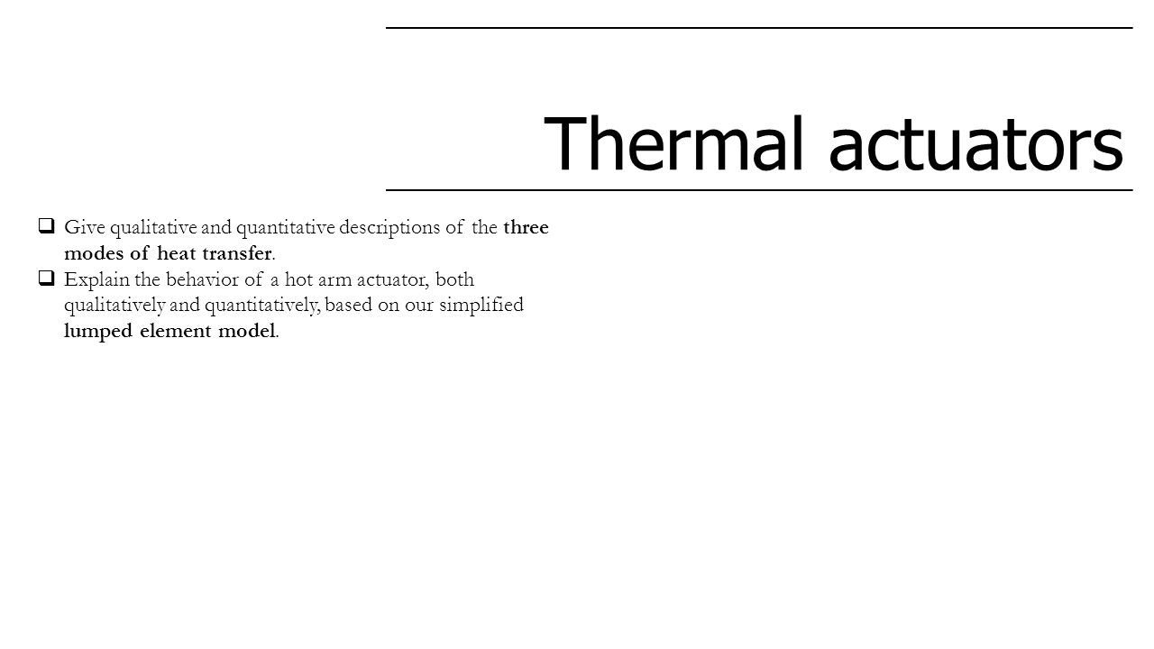 Thermal actuators  Give qualitative and quantitative descriptions of the three modes of heat transfer.