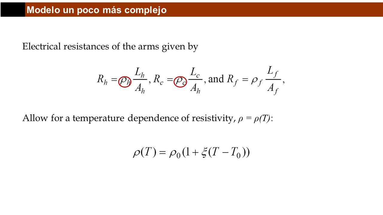 Modelo un poco más complejo Electrical resistances of the arms given by Allow for a temperature dependence of resistivity, ρ = ρ(T):