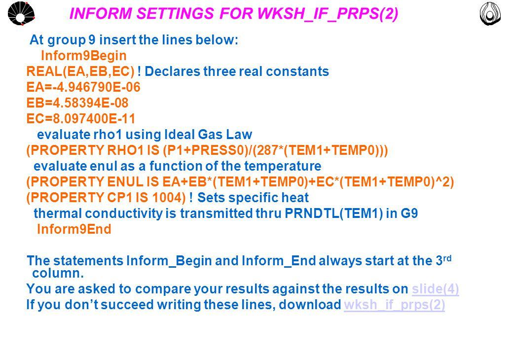 MULTLAB FEM-UNICAMP UNICAMP INFORM SETTINGS FOR WKSH_IF_PRPS(2) At group 9 insert the lines below: Inform9Begin REAL(EA,EB,EC) ! Declares three real c