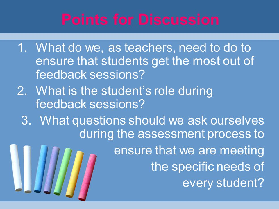 Points for Discussion 1.What do we, as teachers, need to do to ensure that students get the most out of feedback sessions.