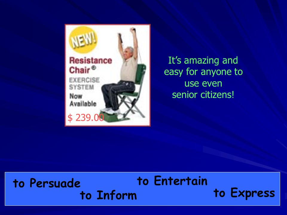to Inform to Entertain to Persuade to Express $ 239.00 It's amazing and easy for anyone to use even senior citizens!