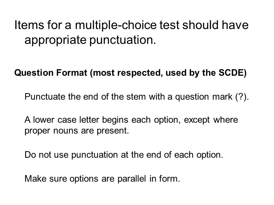 Items for a multiple-choice test should have appropriate punctuation.