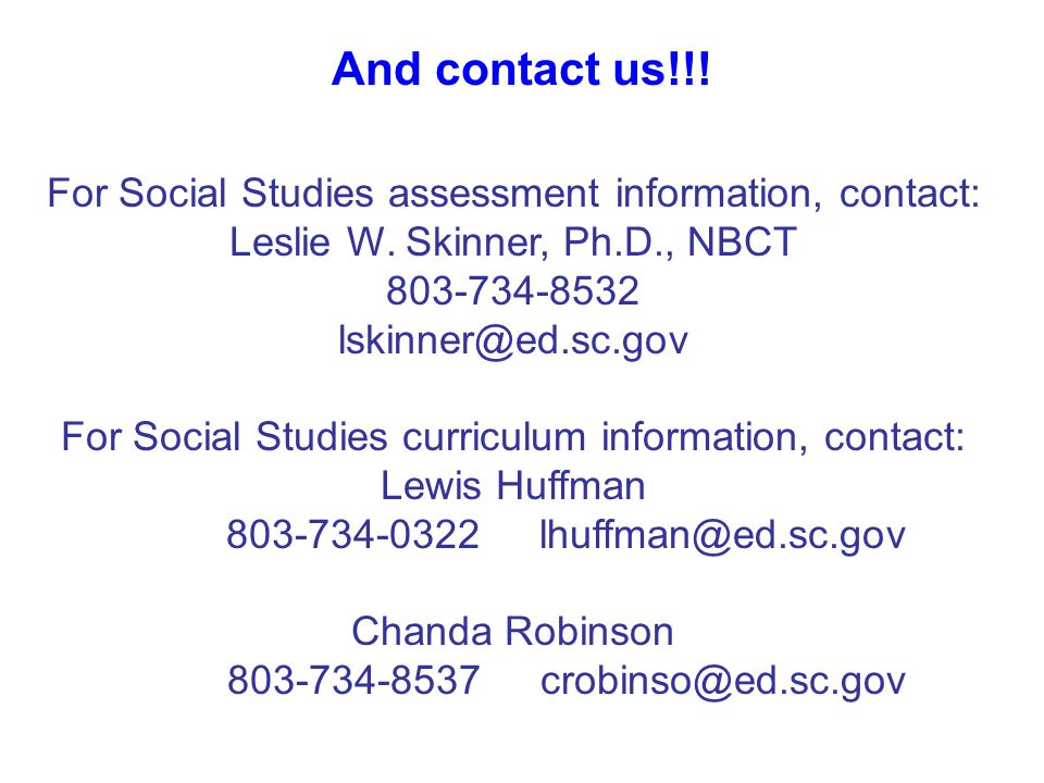 And contact us!!. For Social Studies assessment information, contact: Leslie W.