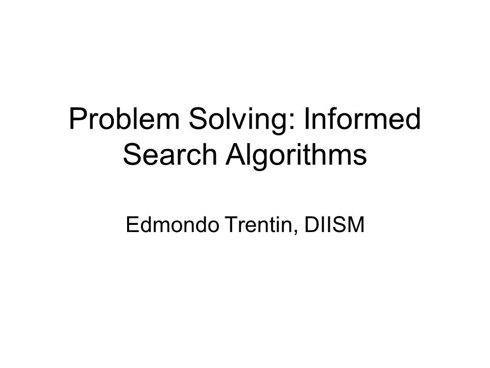 Problem Solving: Informed Search Algorithms Edmondo Trentin, DIISM