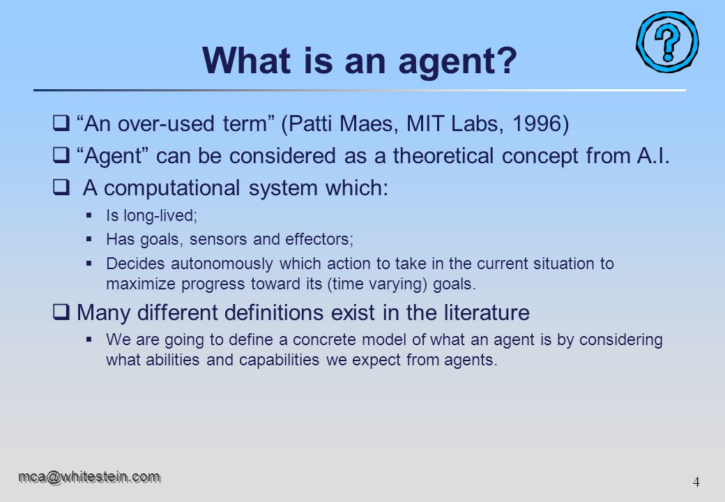 """5 mca@whitestein.com Our"""" answer qAn agent is an entity which is:  Situated in some environment."""