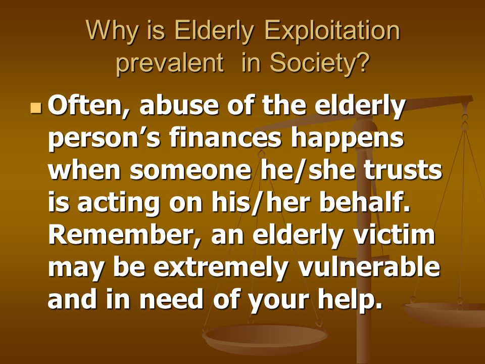 Why is Elderly Exploitation prevalent in Society?