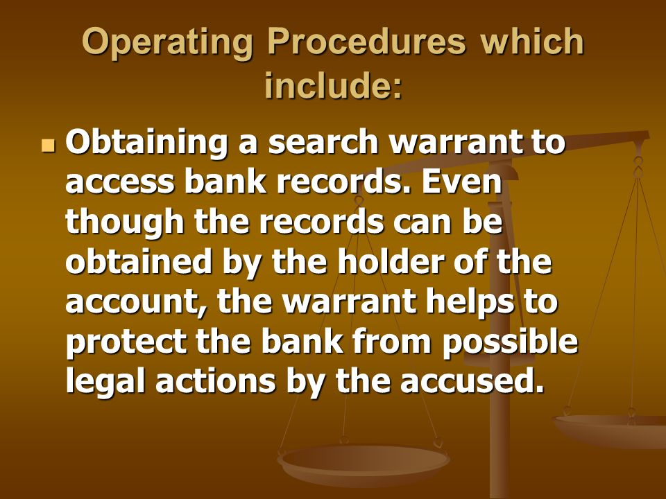Investigative operating procedures which include: Running a background check on the suspect for prior arrest Running a background check on the suspect for prior arrest Asking for any evidence of misappropriation of funds (bank statements, canceled checks, missing cash, etc.).
