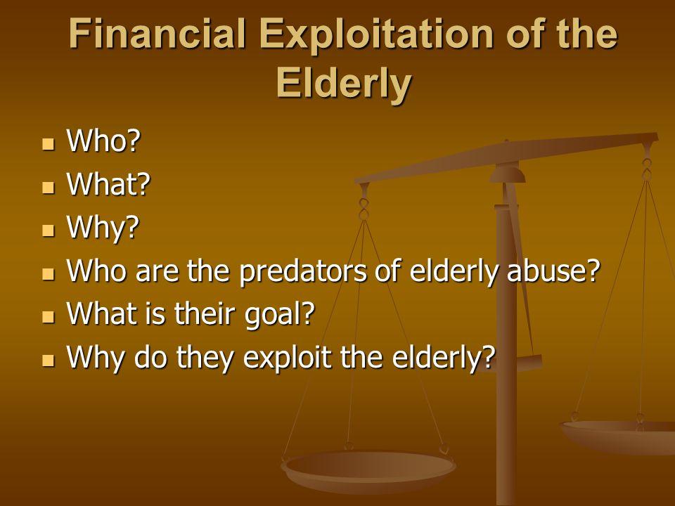 Pride – Trust- Shame Reasons for the elderly not reporting Exploitation Reasons for the elderly not reporting Exploitation