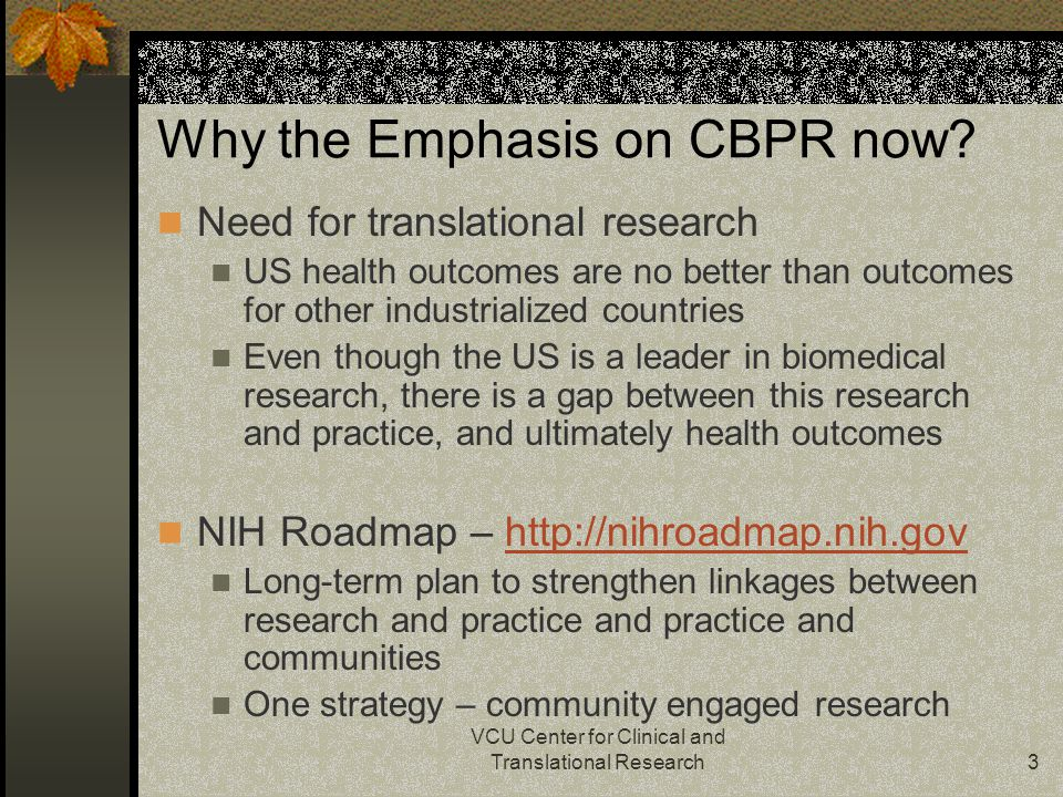 VCU Center for Clinical and Translational Research3 Why the Emphasis on CBPR now.