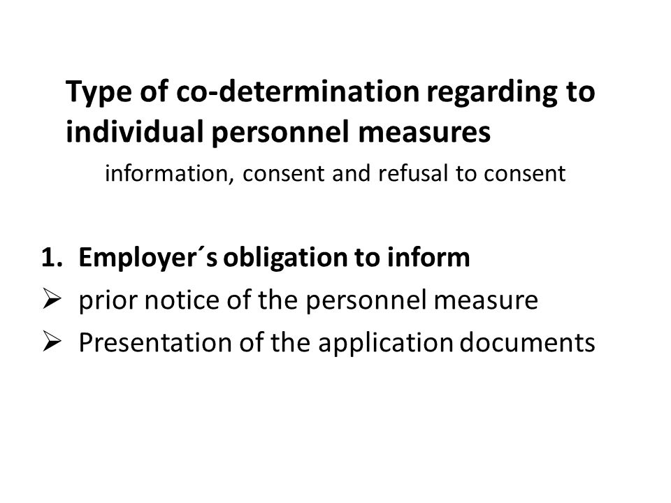 Type of co-determination regarding to individual personnel measures information, consent and refusal to consent 1.Employer´s obligation to inform  prior notice of the personnel measure  Presentation of the application documents