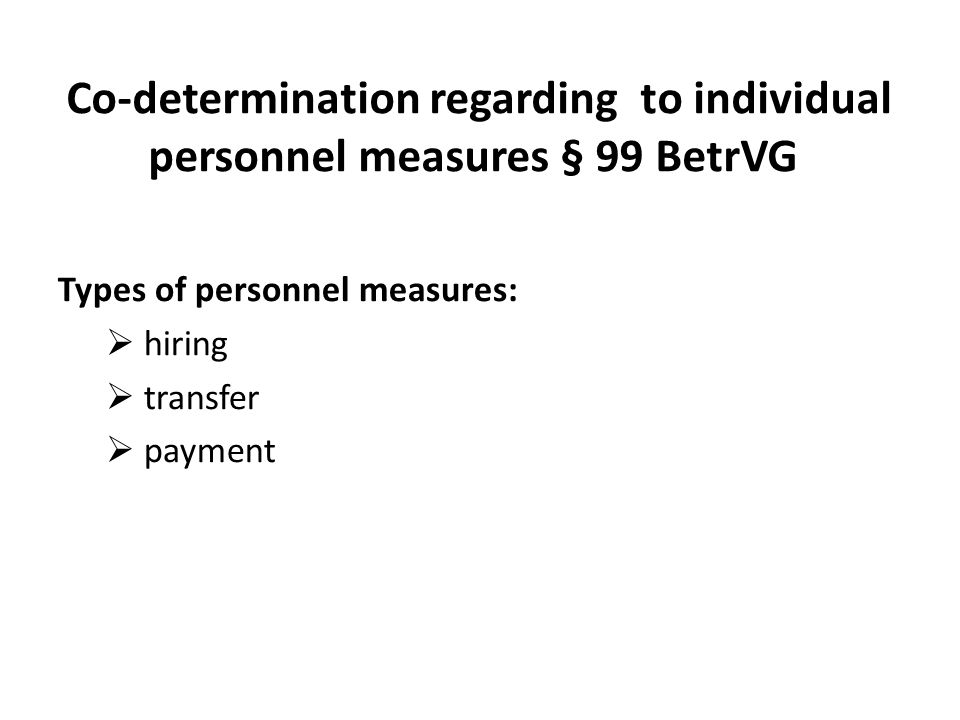 Type of co-determination regarding to individual personnel measures information, consent and refusal to consent 1.Employer´s obligation to inform  prior notice of the personnel measure  Presentation of the application documents