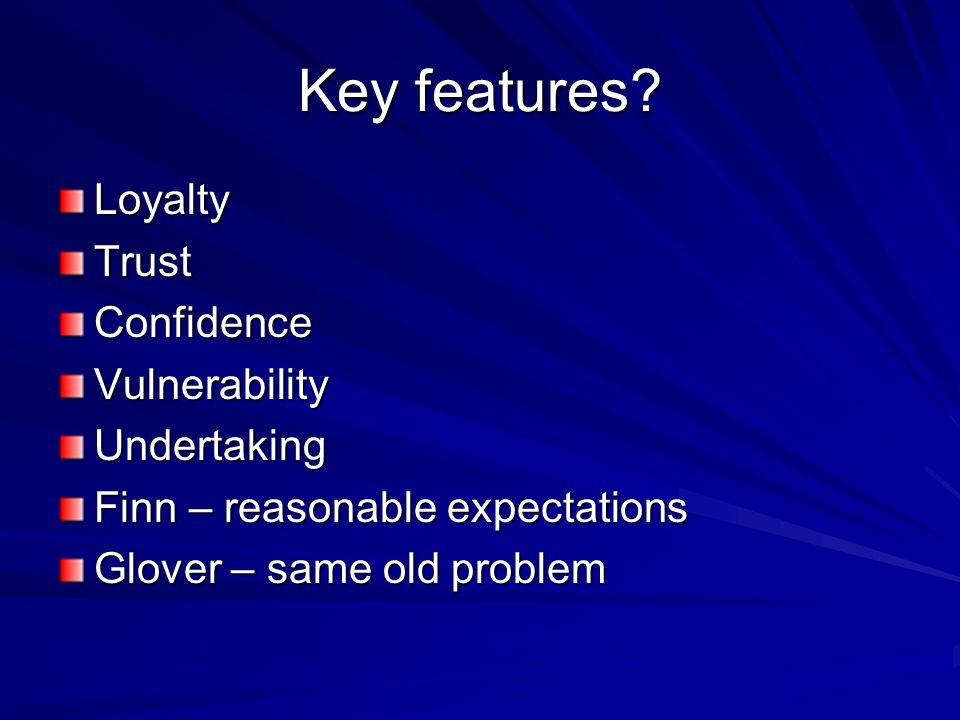 Key features? LoyaltyTrustConfidenceVulnerabilityUndertaking Finn – reasonable expectations Glover – same old problem