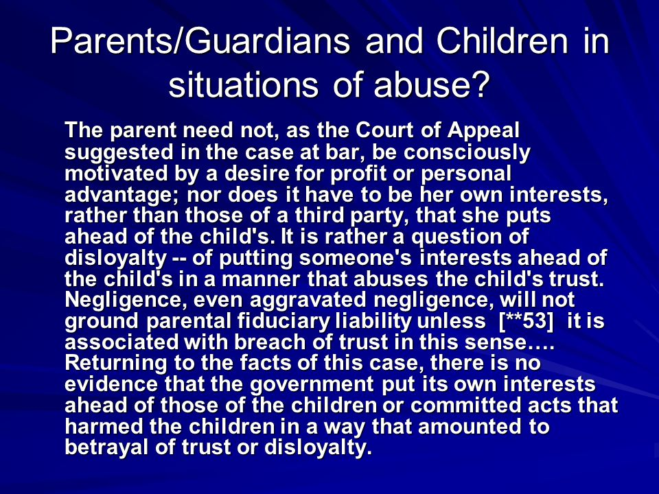 Parents/Guardians and Children in situations of abuse? The parent need not, as the Court of Appeal suggested in the case at bar, be consciously motiva