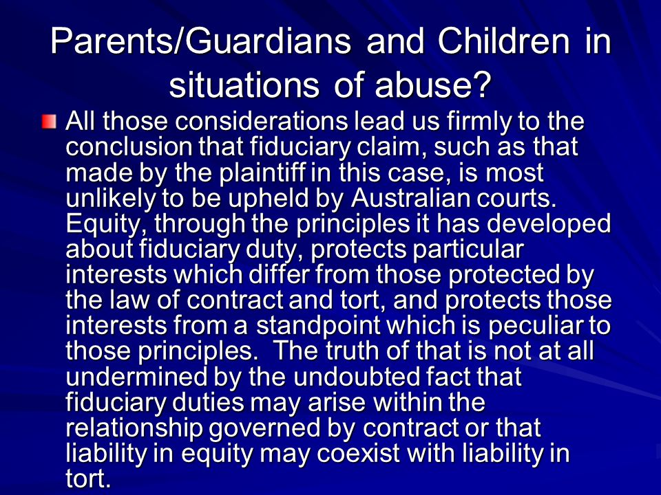 Parents/Guardians and Children in situations of abuse? All those considerations lead us firmly to the conclusion that fiduciary claim, such as that ma