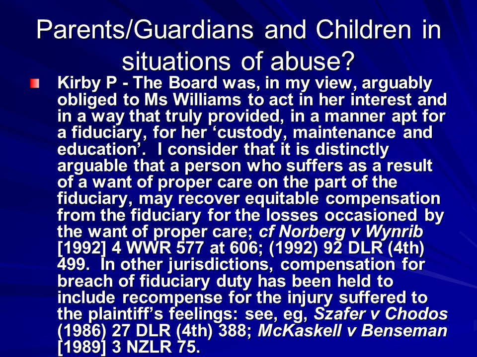 Parents/Guardians and Children in situations of abuse? Kirby P - The Board was, in my view, arguably obliged to Ms Williams to act in her interest and