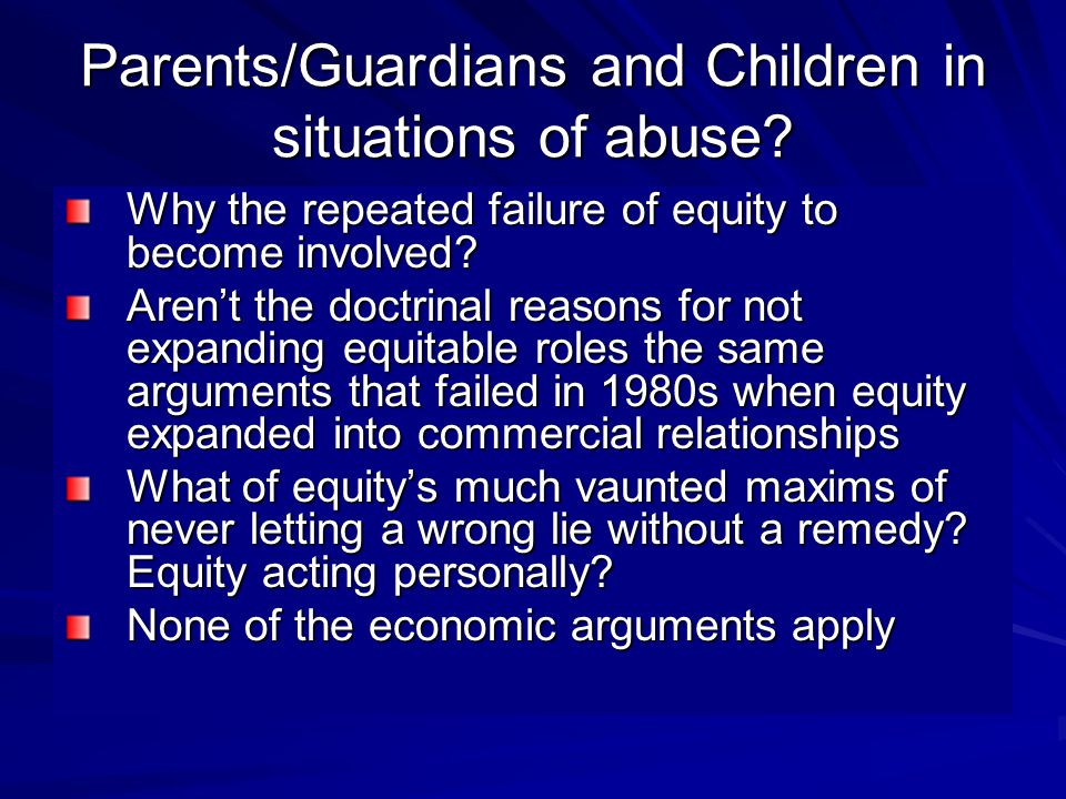 Parents/Guardians and Children in situations of abuse? Why the repeated failure of equity to become involved? Aren't the doctrinal reasons for not exp