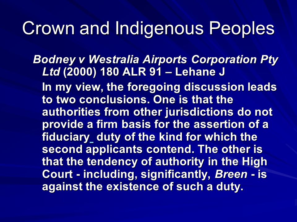 Crown and Indigenous Peoples Bodney v Westralia Airports Corporation Pty Ltd (2000) 180 ALR 91 – Lehane J In my view, the foregoing discussion leads t