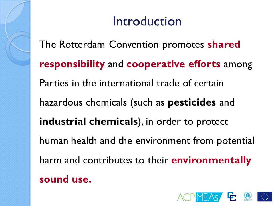 Unit Objectives 1.Explain the scope and intention of the Rotterdam convention 2.
