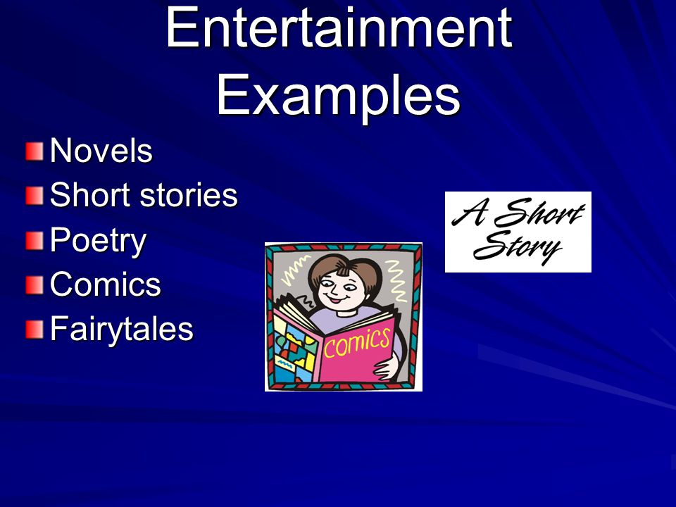 Entertainment Examples Novels Short stories PoetryComicsFairytales