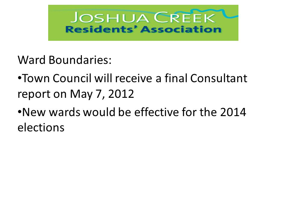 Ward Boundaries: Town Council will receive a final Consultant report on May 7, 2012 New wards would be effective for the 2014 elections