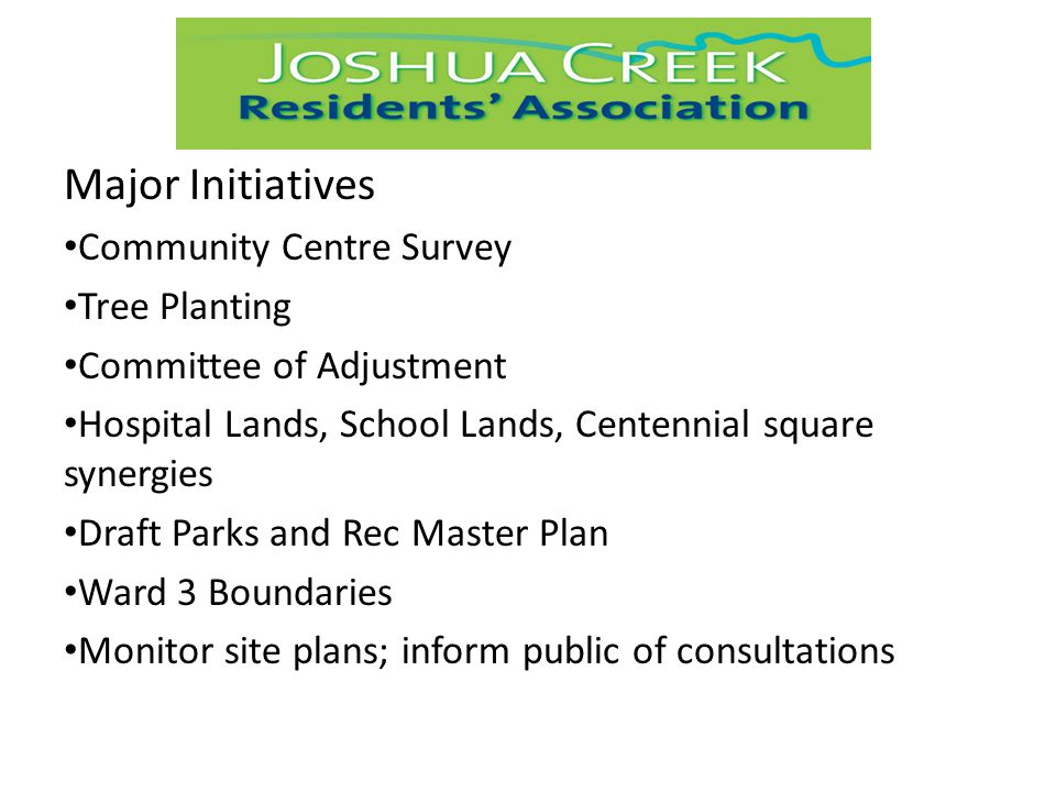 Major Initiatives Community Centre Survey Tree Planting Committee of Adjustment Hospital Lands, School Lands, Centennial square synergies Draft Parks and Rec Master Plan Ward 3 Boundaries Monitor site plans; inform public of consultations