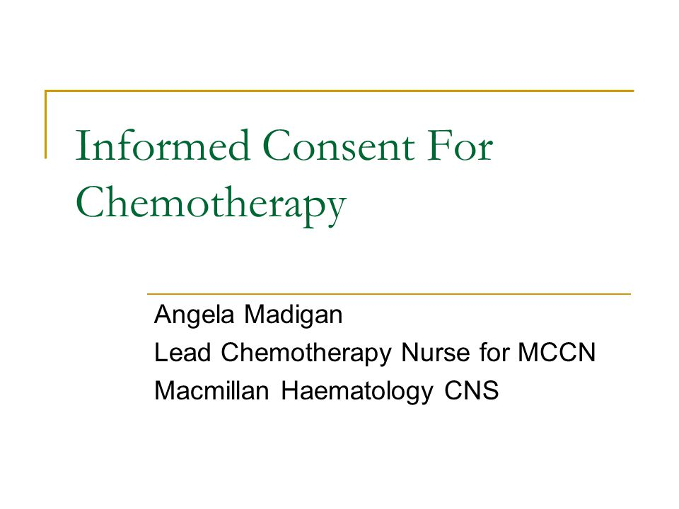 Informed Consent For Chemotherapy Angela Madigan Lead Chemotherapy Nurse for MCCN Macmillan Haematology CNS