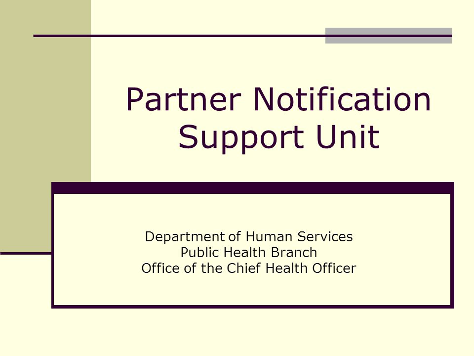 Partner Notification Support Unit Department of Human Services Public Health Branch Office of the Chief Health Officer