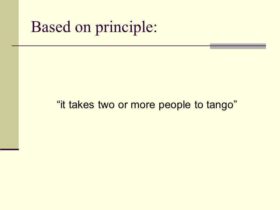 Based on principle: it takes two or more people to tango