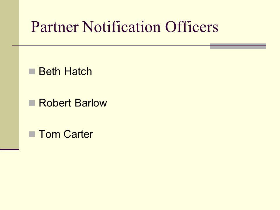 Partner Notification Officers Beth Hatch Robert Barlow Tom Carter