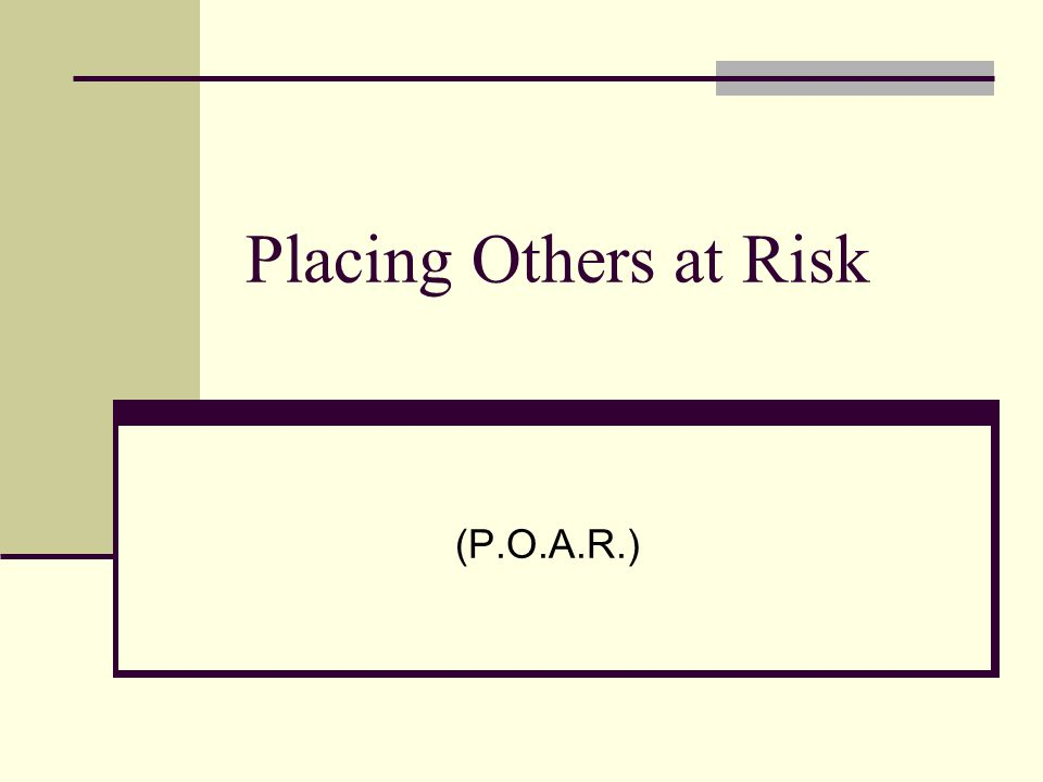 Placing Others at Risk (P.O.A.R.)
