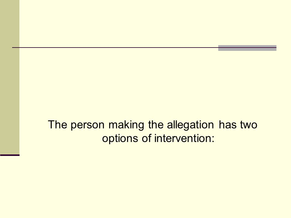 The person making the allegation has two options of intervention: