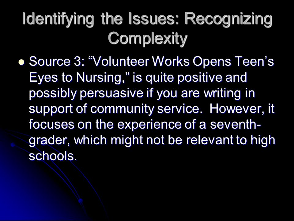 Identifying the Issues: Recognizing Complexity Source 3: Volunteer Works Opens Teen's Eyes to Nursing, is quite positive and possibly persuasive if you are writing in support of community service.