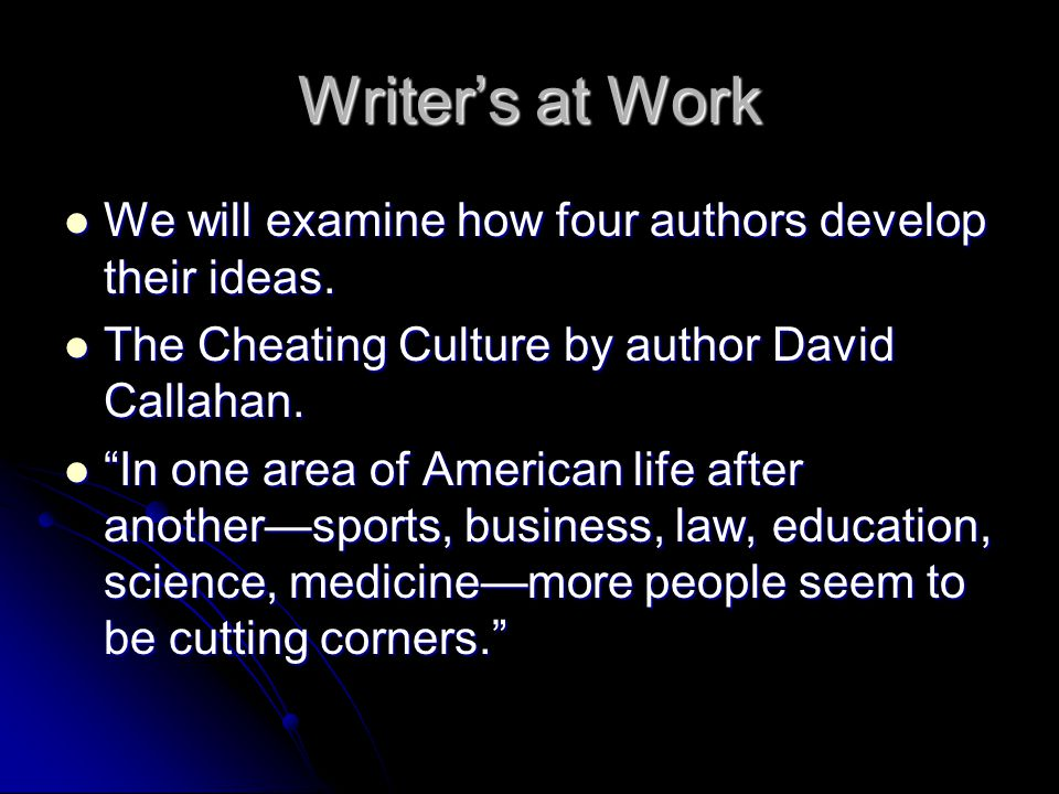 Writer's at Work We will examine how four authors develop their ideas.