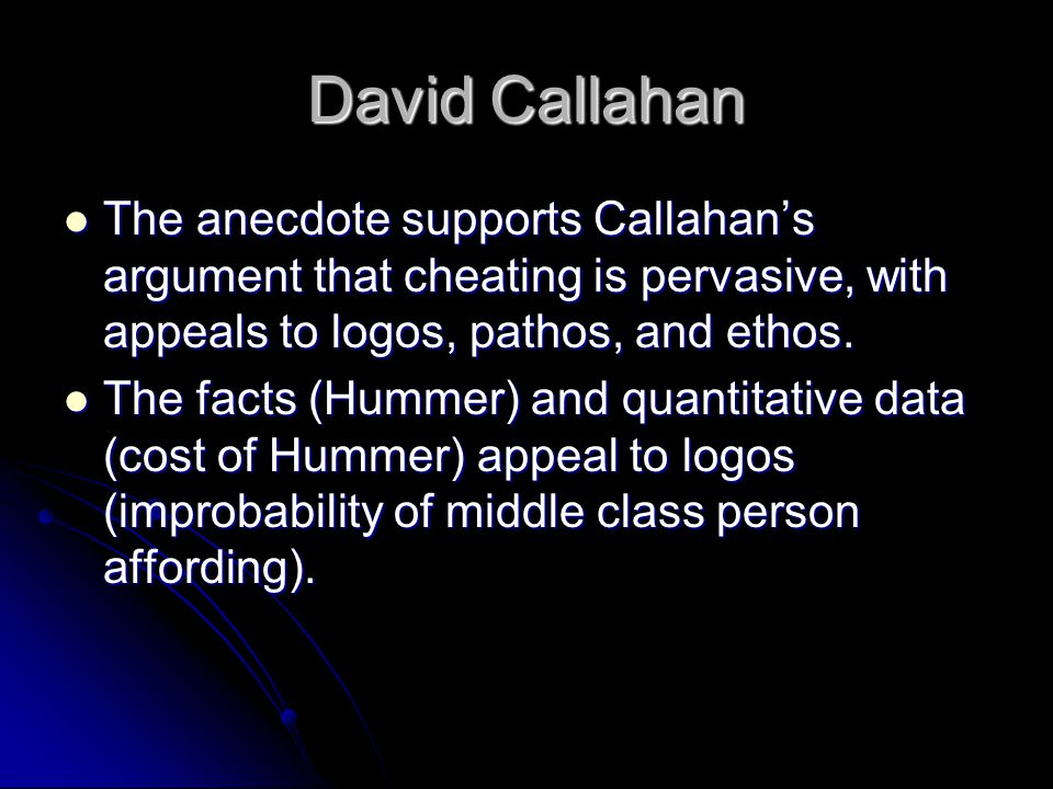 David Callahan The anecdote supports Callahan's argument that cheating is pervasive, with appeals to logos, pathos, and ethos.