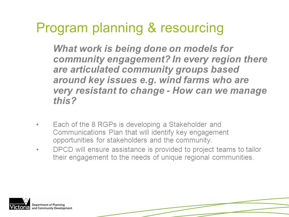 Program planning & resourcing What work is being done on models for community engagement? In every region there are articulated community groups based