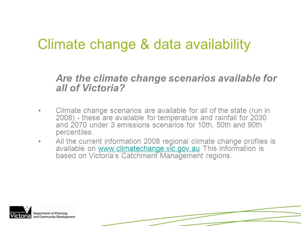 Climate change & data availability Are the climate change scenarios available for all of Victoria? Climate change scenarios are available for all of t