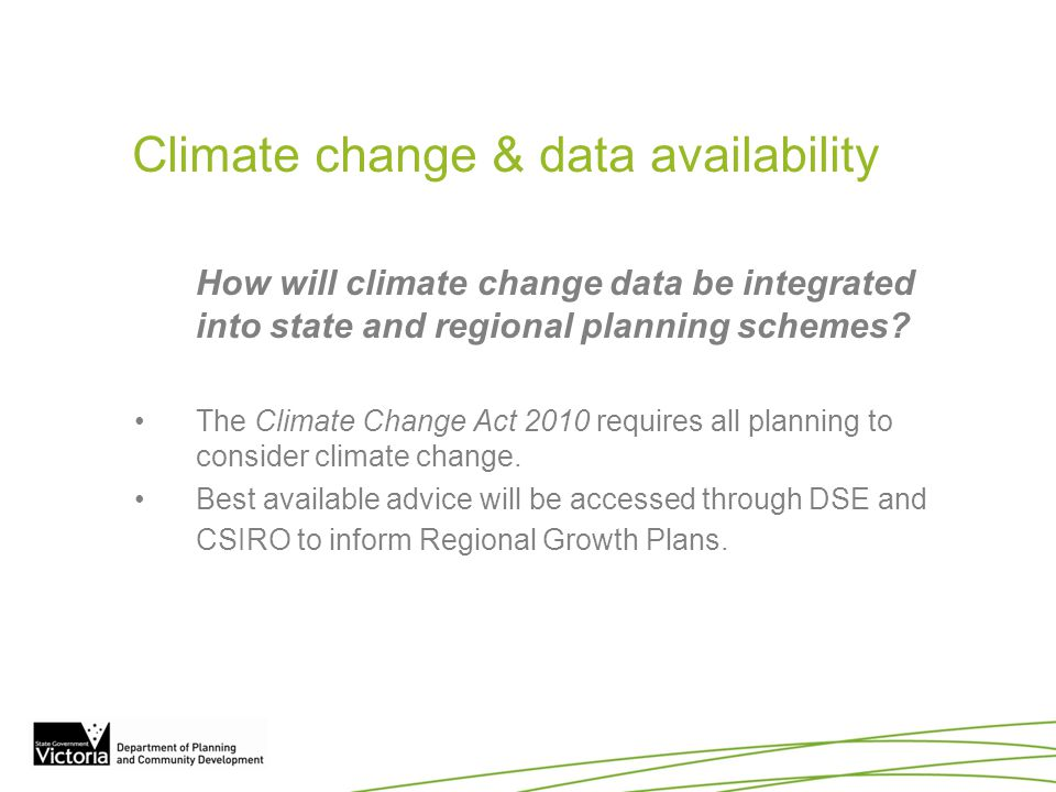 Climate change & data availability How will climate change data be integrated into state and regional planning schemes? The Climate Change Act 2010 re