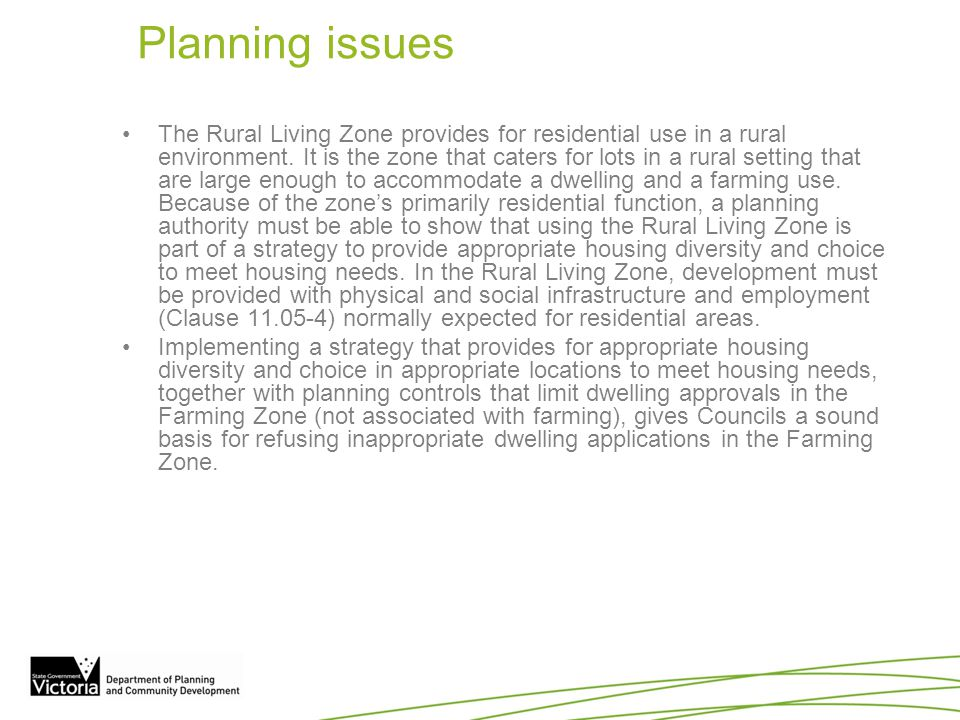 Planning issues The Rural Living Zone provides for residential use in a rural environment. It is the zone that caters for lots in a rural setting that