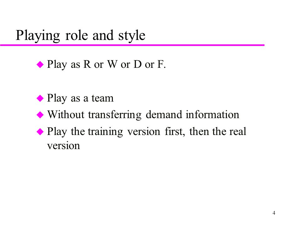 4 Playing role and style u Play as R or W or D or F.