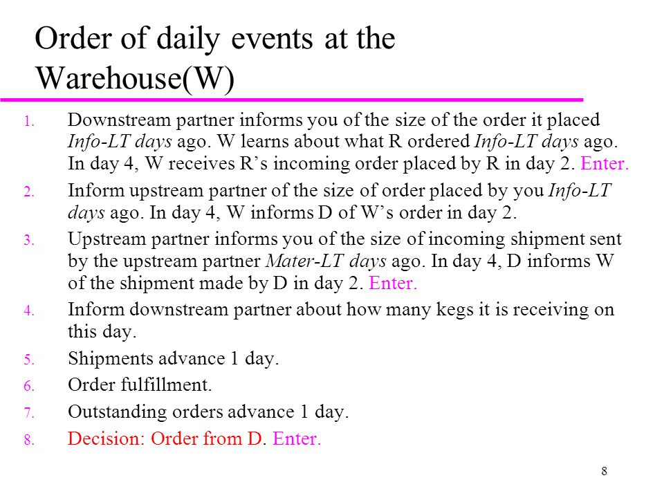 8 Order of daily events at the Warehouse(W) 1. Downstream partner informs you of the size of the order it placed Info-LT days ago. W learns about what